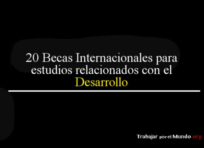 20 Becas para realizar Estudios Internacionales en Desarrollo