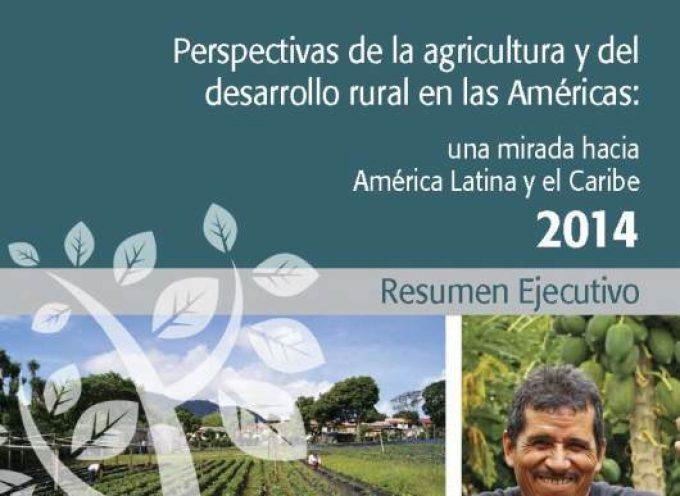 Informe 'Perspectivas de la Agricultura y del Desarrollo Rural en las Américas: una mirada hacia América Latina y el Caribe 2014'