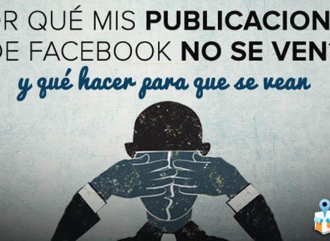 ¿Por Qué Tus Publicaciones de Facebook No Se Ven, y Qué Hacer Para Que Se Vean?