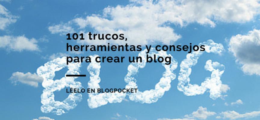 Cómo se crea un blog, 101 trucos, herramientas y consejos