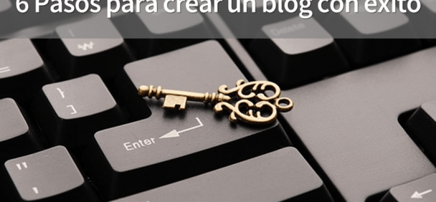 6 Pasos para crear un blog con éxito