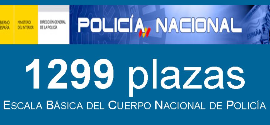 CONVOCADAS 1299 PLAZAS OPOSICIONES POLICÍA NACIONAL ESCALA BÁSICA. Plazo 1 de junio