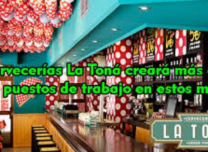 Cervecería La Toná, tiene previsto generar 200 nuevos puestos de trabajo a lo largo de los próximos meses.