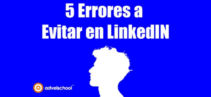 5 ERRORES A EVITAR EN LINKEDIN