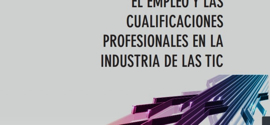 EL EMPLEO Y LAS CUALIFICACIONES PROFESIONALES EN LA INDUSTRIA DE LAS TIC