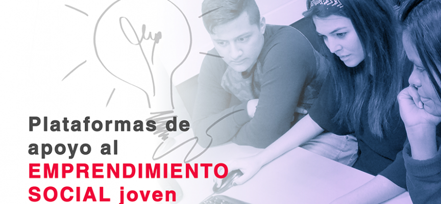 ¿Por dónde comenzar si tienes una idea innovadora a emprender? Plataformas de apoyo al emprendimiento social joven