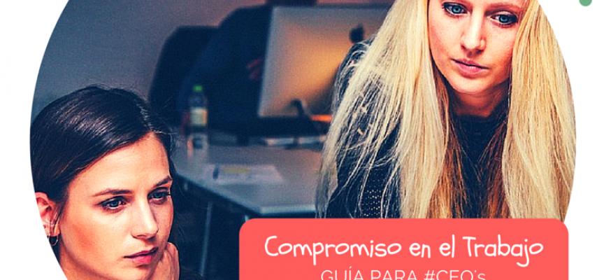 Compromiso en el Trabajo con la Empresa: ¡Guía para CEO's!