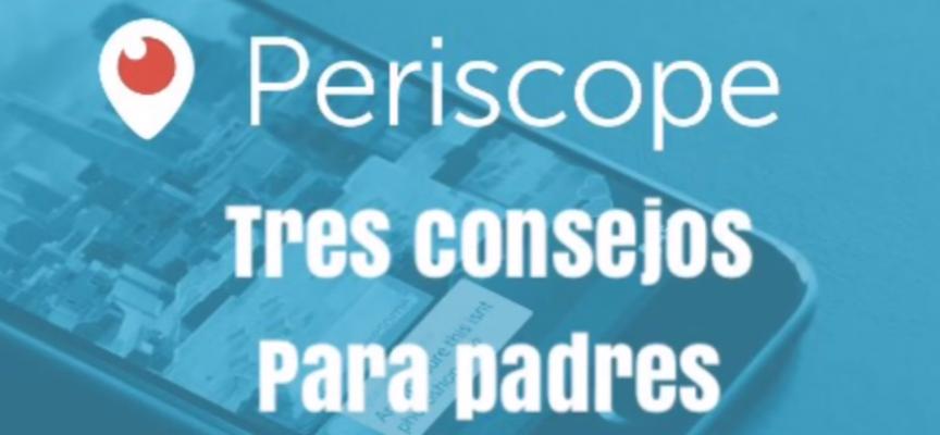 3 cosas que todo padre y madre debería saber sobre Periscope by @franccarreras