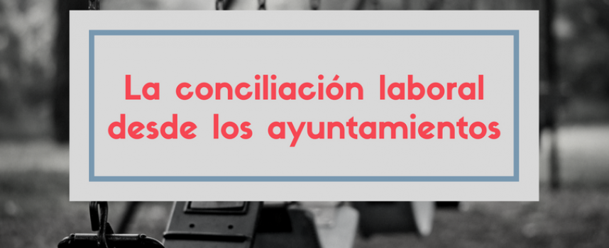 La conciliación laboral desde los ayuntamientos