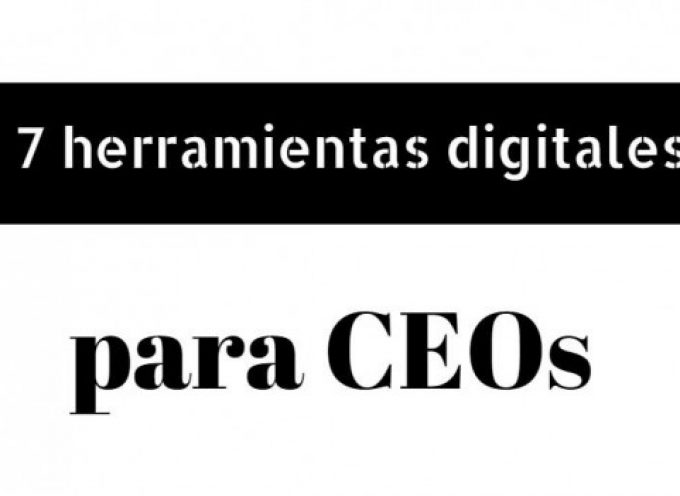7 herramientas digitales que todo CEO necesita