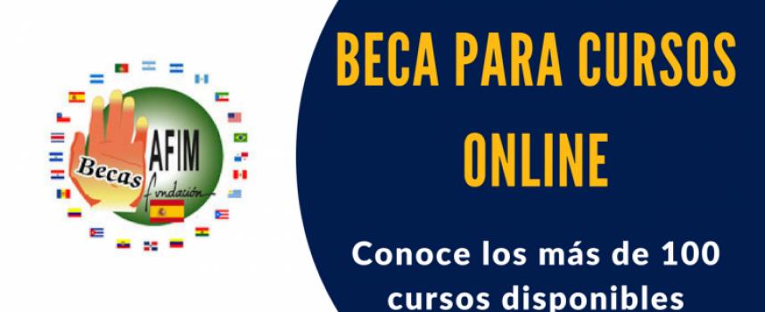 Más de 100 cursos online becados. Convocatoria Becas AFIM