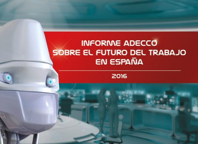 INFORME ADECCO SOBRE EL FUTURO DEL TRABAJO EN ESPAÑA 2016
