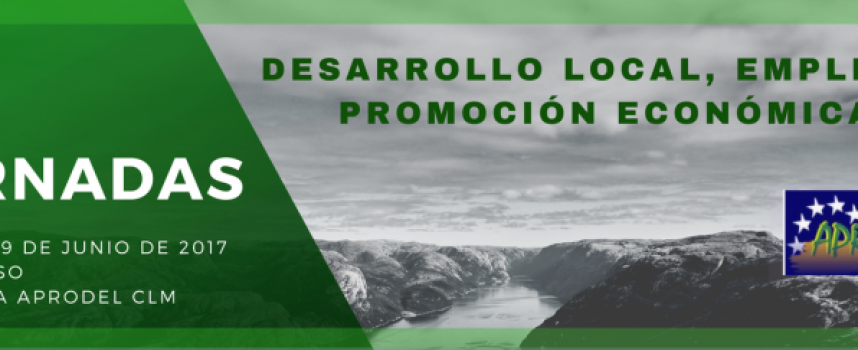 """#CastillaLaMancha – Jornada """"Desarrollo Local, Empleo y Promoción Económica"""" organizada por APRODEL. Tomelloso 9 de junio de 2017"""