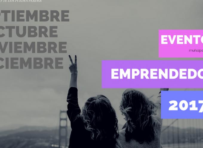 Diez eventos emprendedores que no te puedes perder antes de que termine 2017