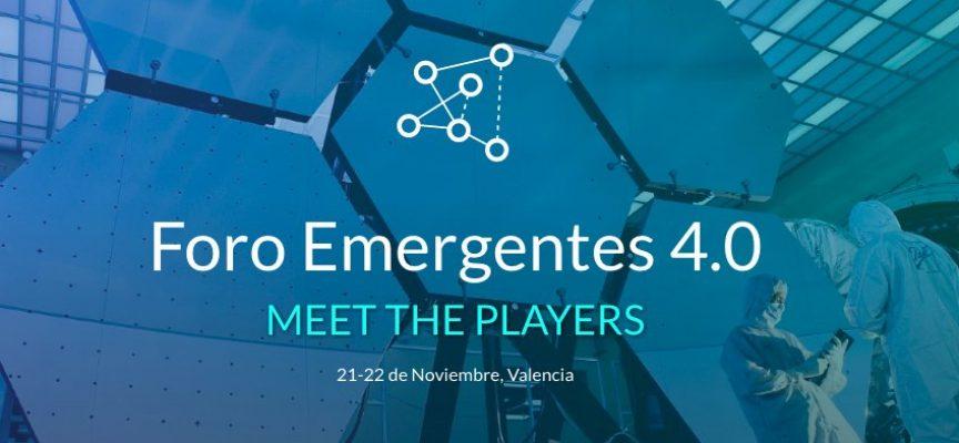 Foro Emergentes 4.0 – Valencia 21 y 22 de Noviembre 2017 #Emergentesi40