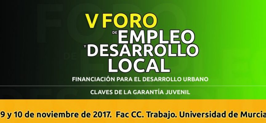 V Foro de Empleo y Desarrollo Local. Murcia 9 y 10 de noviembre 2017