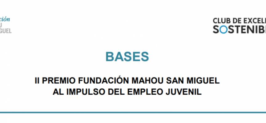 La Fundación Mahou San Miguel convoca la 2ª edición del Premio al Impulso del Empleo Juvenil – Plazo: 28/01/2018