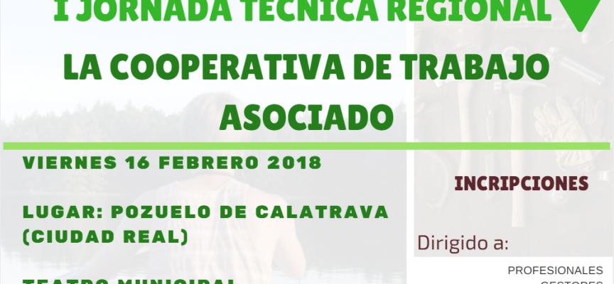 I JORNADA TÉCNICA en #CastillaLaMancha SOBRE LA COOPERATIVA DE TRABAJO ASOCIADO – Pozuelo de Calatrava, 16/02/2018 – Abiertas las inscripciones.