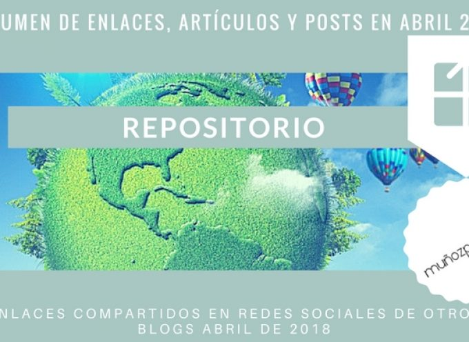 Repositorio del Blog | publicaciones en #rrss de @MunozParreno de otros blogs en abril 2018