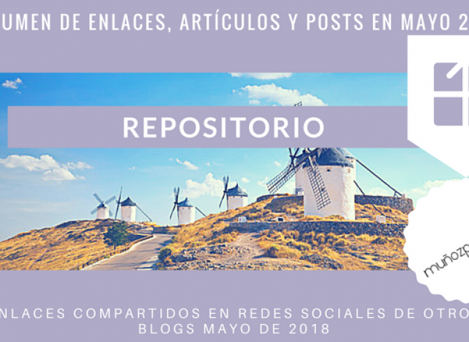 Repositorio del Blog | publicaciones en #rrss de @MunozParreno de otros blogs en mayo 2018