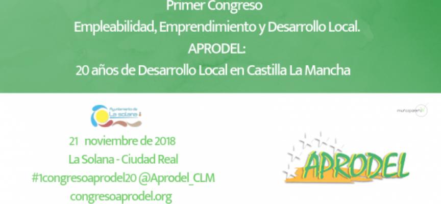 I Congreso de Empleabilidad, Emprendimiento y Desarrollo Local. @Aprodel_CLM: 20 años de Desarrollo Local en Castilla La Mancha 21nov18 – La Solana (CR) #1congresoaprodel20