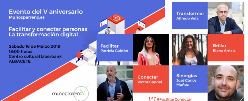 #Albacete 16 de marzo 2019 |  #FacilitarConectar #Personas #TransformacionDigital V ANIVERSARIO de muñozparreño.es |