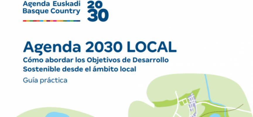 Agenda 2030 LOCAL. Cómo abordar los Objetivos de Desarrollo Sostenible desde el ámbito local. Guía Práctica