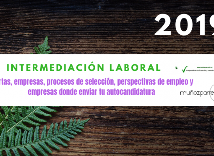 Especial Intermediación Laboral 2019 |  (ofertas, empresas para enviar tu cv, perspectivas de empleo, etc)