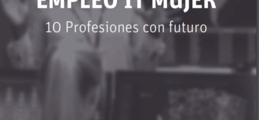 Informe Empleo IT y Mujer: 10 profesiones con futuro