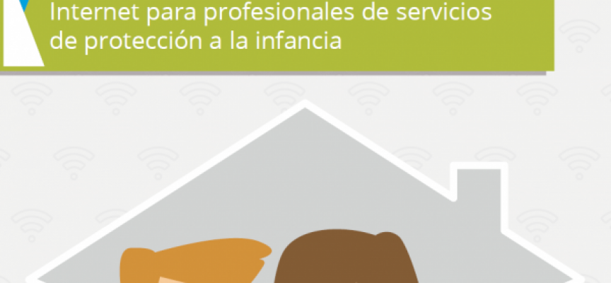 Guía de uso seguro y responsable de Internet para profesionales de servicios de protección a la infancia #Internet