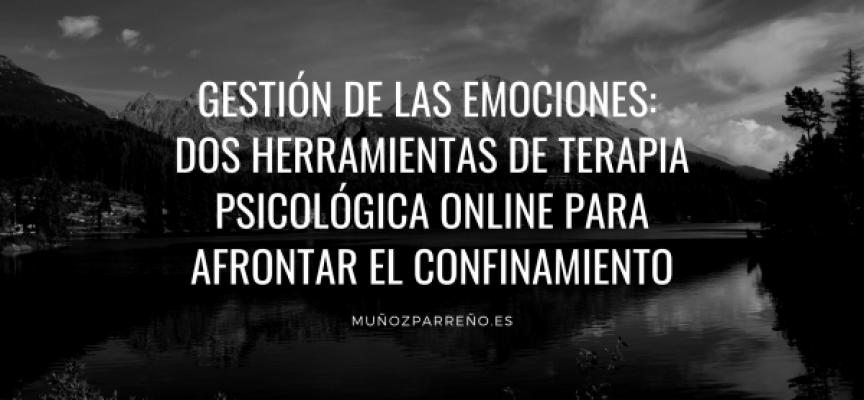 Gestión de las emociones: dos herramientas de terapia psicológica online para afrontar el confinamiento