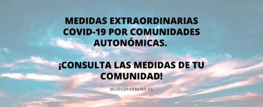 MEDIDAS EXTRAORDINARIAS COVID-19 por Comunidades Autonómicas. ¡Consulta las medidas de tu Comunidad!