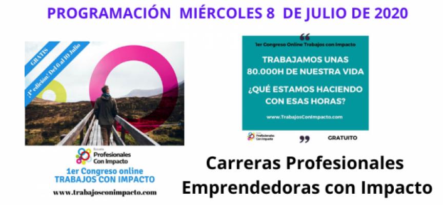 Primer Congreso Online de Trabajos con Impacto – Miércoles 8 de de julio 2020    Carreras Profesionales Emprendedoras con Impacto
