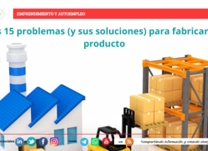 Los 15 problemas (y sus soluciones) para fabricar un producto