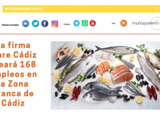 La firma Mare Cádiz creará 168 empleos en la Zona Franca de Cádiz