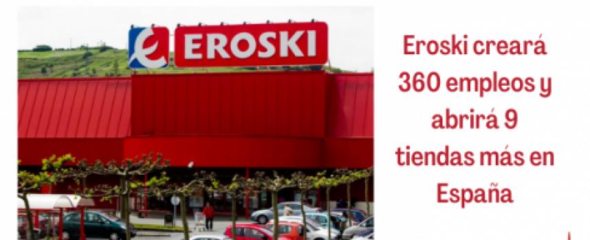 Eroski creará 360 empleos y abrirá 9 tiendas más en España