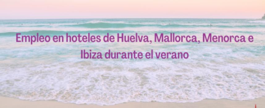 Empleo en hoteles de Huelva, Mallorca, Menorca e Ibiza durante el verano