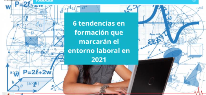 6 tendencias en formación que marcarán el entorno laboral en 2021