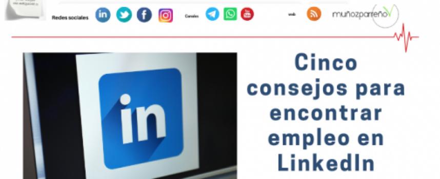 Cinco consejos para encontrar empleo en LinkedIn