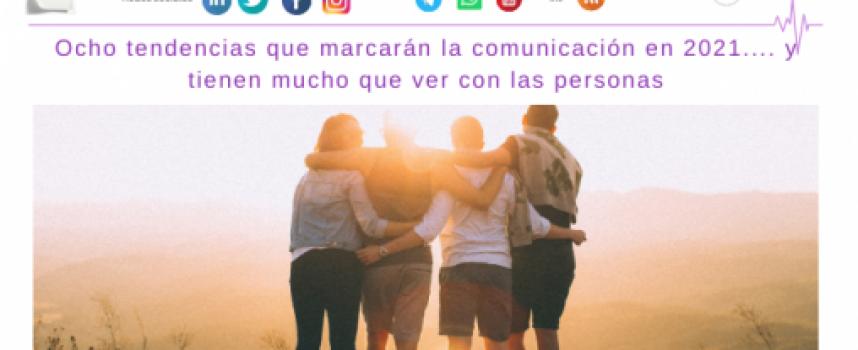 Ocho tendencias que marcarán la comunicación en 2021…. y tienen mucho que ver con las personas