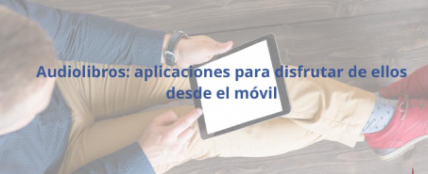 Audiolibros: aplicaciones para disfrutar de ellos desde el móvil