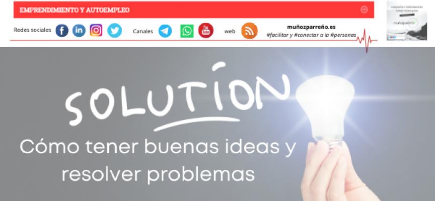 Cómo tener buenas ideas y resolver problemas