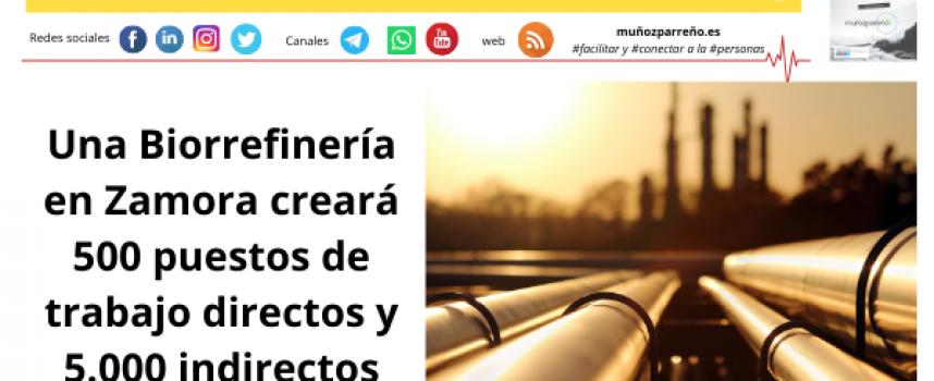 Una Biorrefinería en Zamora creará 500 puestos de trabajo directos y 5.000 indirectos