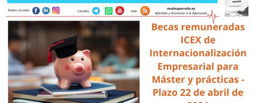 Becas remuneradas ICEX de Internacionalización Empresarial para Máster y prácticas – Plazo 22 de abril de 2021