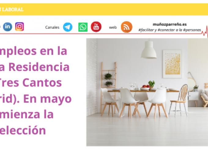 90 empleos en la nueva Residencia de Tres Cantos (Madrid). En mayo comienza la selección