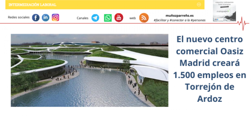 El nuevo centro comercial Oasiz Madrid creará 1.500 empleos en Torrejón de Ardoz