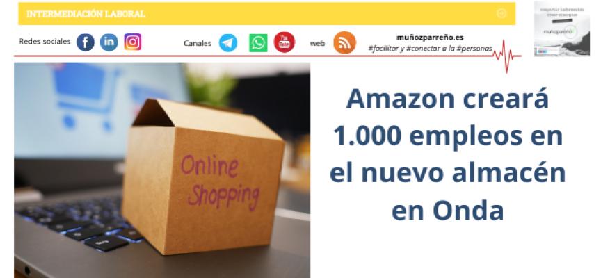 Amazon creará 1.000 empleos en el nuevo almacén en Onda