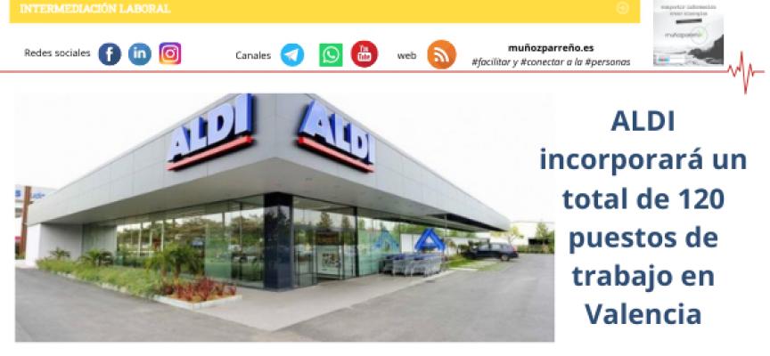 ALDI incorporará un total de 120 puestos de trabajo en Valencia