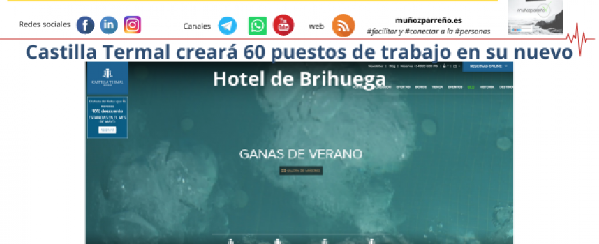 Castilla Termal creará 60 puestos de trabajo en su nuevo Hotel de Brihuega