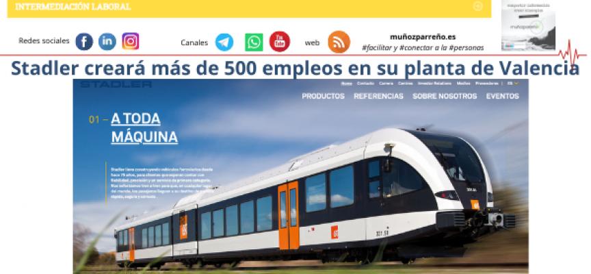 Stadler creará más de 500 empleos en su planta de Valencia